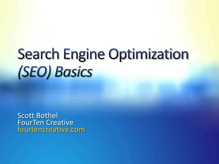 Search Engine Optimization(SEO) Basics<br />Scott Bothel<br />FourTen Creative<br />fourtencreative.com<br />