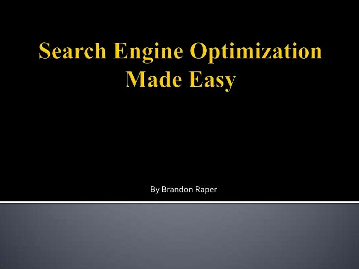 Search Engine OptimizationMade Easy<br />By Brandon Raper<br />