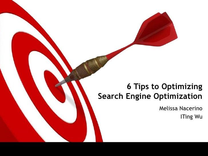 6 Tips to OptimizingSearch Engine Optimization               Melissa Nacerino                       ITing Wu