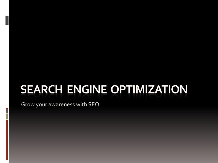 Search  Engine  optimization<br />Grow your awareness with SEO<br />