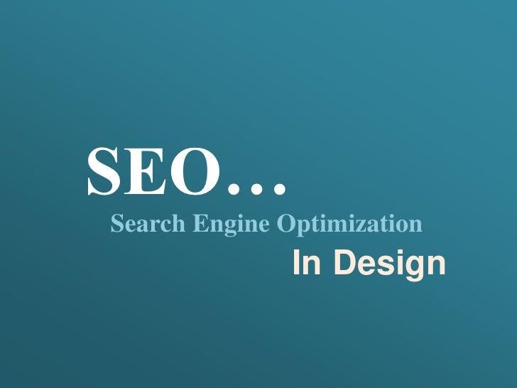 SEO…Search Engine Optimization               In Design