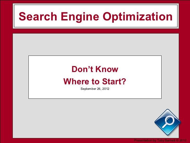 Search Engine Optimization        Don't Know       Where to Start?           September 26, 2012                           ...