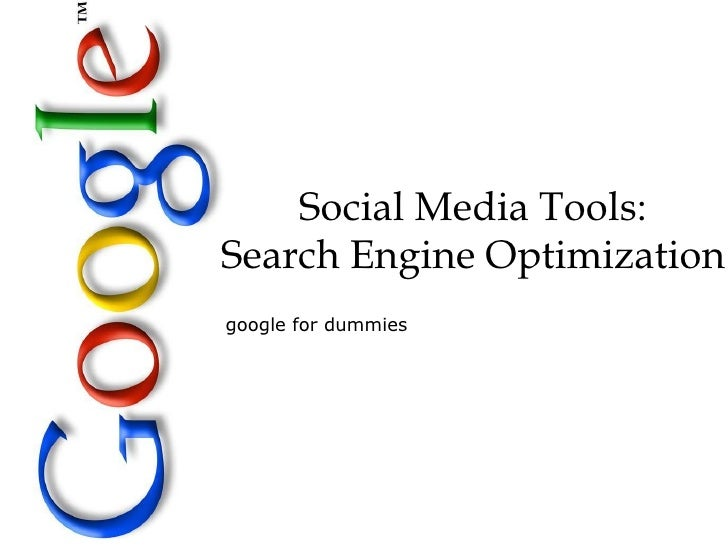 Social Media Tools: Search Engine Optimization google for dummies