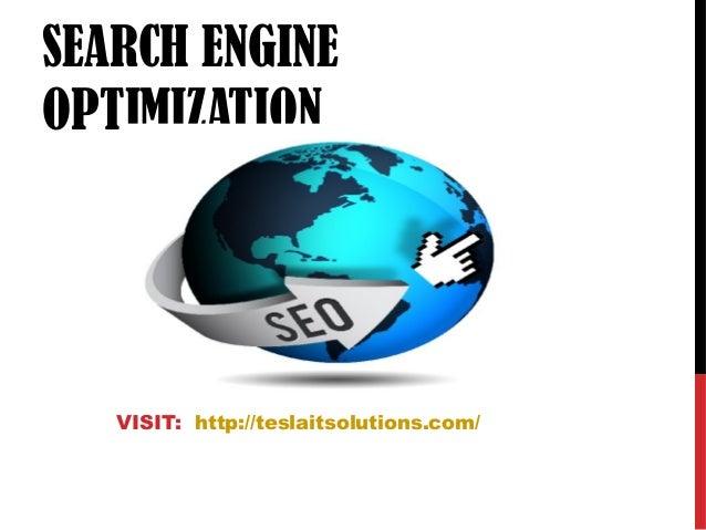 SEARCH ENGINE OPTIMIZATION VISIT: http://teslaitsolutions.com/