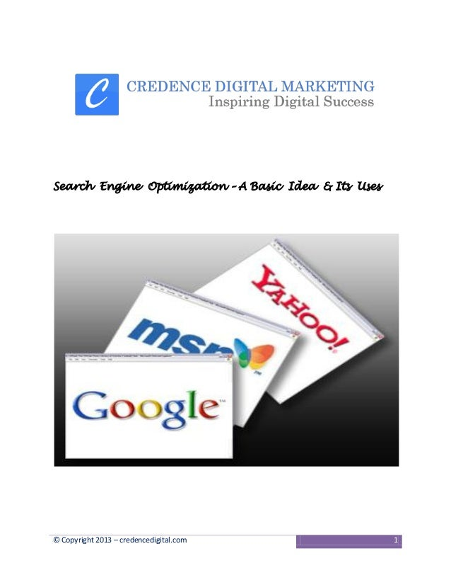 Search Engine Optimization – A Basic Idea & Its Uses  © Copyright 2013 – credencedigital.com  1