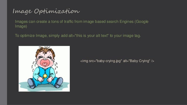 Image Optimization Images can create a tons of traffic from image based search Engines (Google Image) To optimize Image, s...