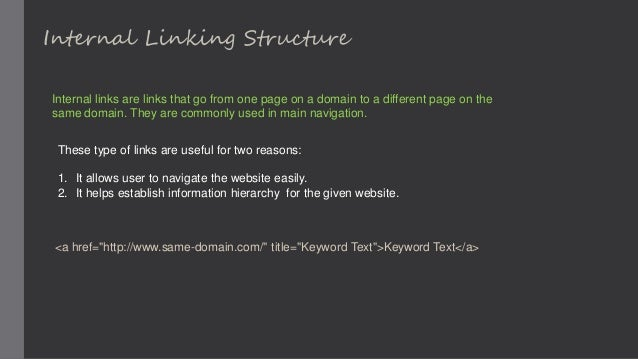 Internal Linking Structure Internal links are links that go from one page on a domain to a different page on the same doma...