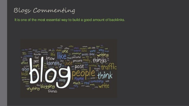 It is one of the most essential way to build a good amount of backlinks. Blogs Commenting