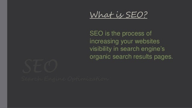 SEOSearch Engine Optimization What is SEO? SEO is the process of increasing your websites visibility in search engine's or...