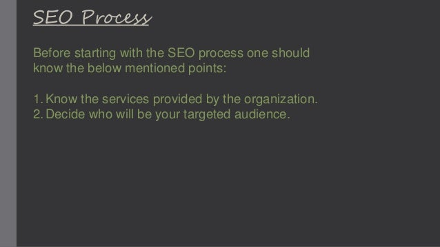 SEO Process Before starting with the SEO process one should know the below mentioned points: 1.Know the services provided ...