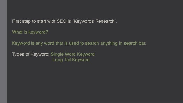 """First step to start with SEO is """"Keywords Research"""". What is keyword? Keyword is any word that is used to search anything ..."""