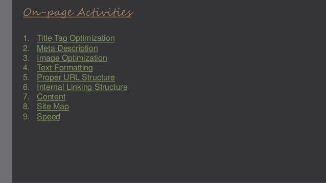 On-page Activities 1. Title Tag Optimization 2. Meta Description 3. Image Optimization 4. Text Formatting 5. Proper URL St...