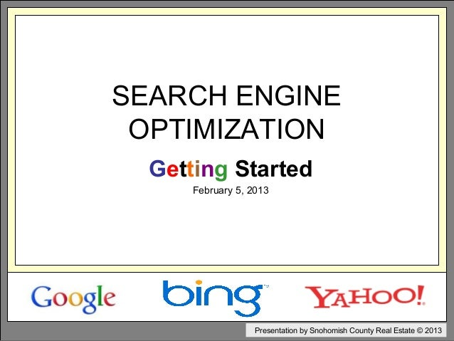 SEARCH ENGINE OPTIMIZATION  Getting Started     February 5, 2013                  Presentation by Snohomish County Real Es...