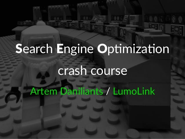 Search&Engine&Op+miza+on  crash&course  Artem&Daniliants&/&LumoLink