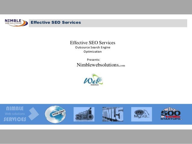 Presents: Nimblewebsolutions.com Effective SEO Services Outsource Search Engine Optimization NIMBLE Web solutions SERVICES...