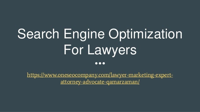 Search Engine Optimization For Lawyers https://www.oneseocompany.com/lawyer-marketing-expert- attorney-advocate-qamarzaman/