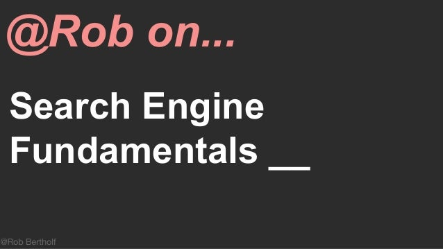 Search Engine Fundamentals __ @Rob on...