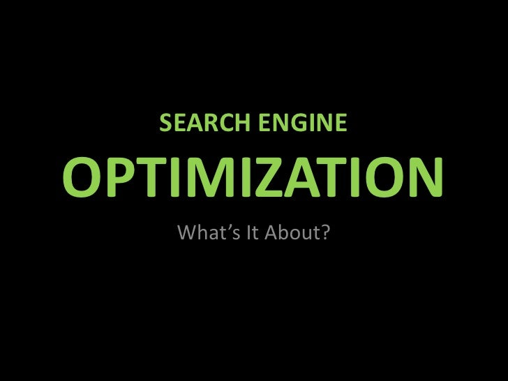 SEARCH ENGINEOPTIMIZATION    What's It About?