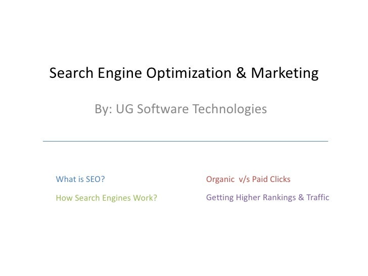 Search Engine Optimization & Marketing           By: UG Software Technologies    What is SEO?               Organic v/s Pa...
