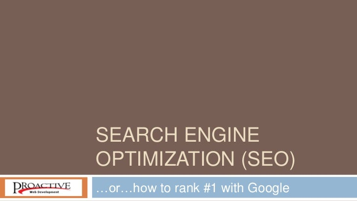 SEARCH ENGINEOPTIMIZATION (SEO)…or…how to rank #1 with Google