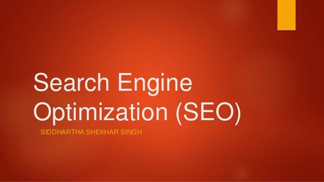 Search Engine Optimization (SEO) SIDDHARTHA SHEKHAR SINGH