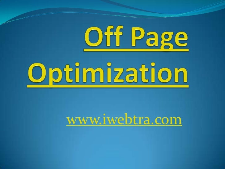 Off Page Optimization<br />www.iwebtra.com<br />