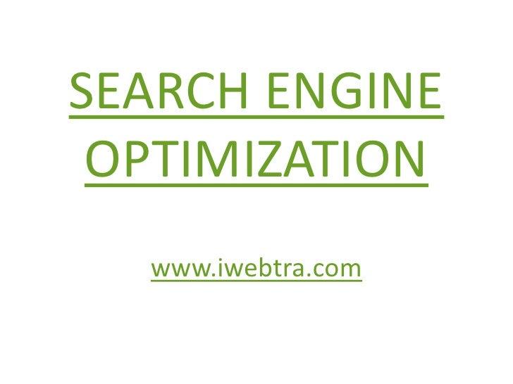 SEARCH ENGINE OPTIMIZATION<br />www.iwebtra.com<br />