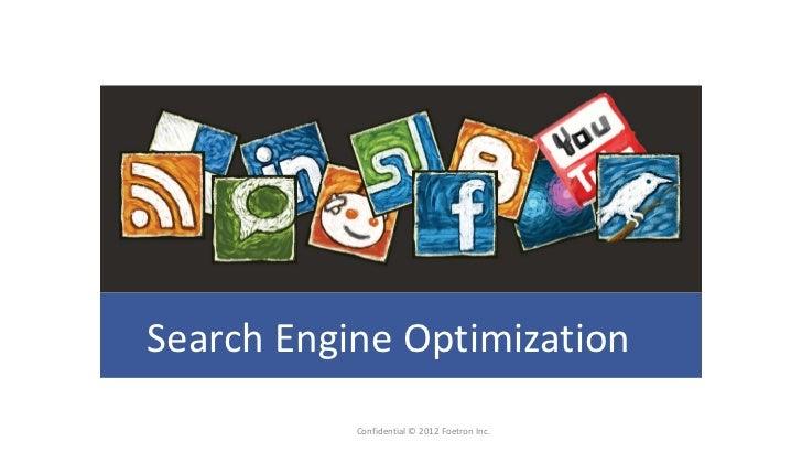 Search Engine Optimization           Confidential © 2012 Foetron Inc.