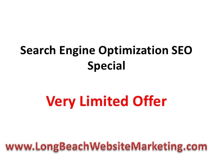 Search Engine Optimization SEO Special<br />Very Limited Offer<br />www.LongBeachWebsiteMarketing.com<br />