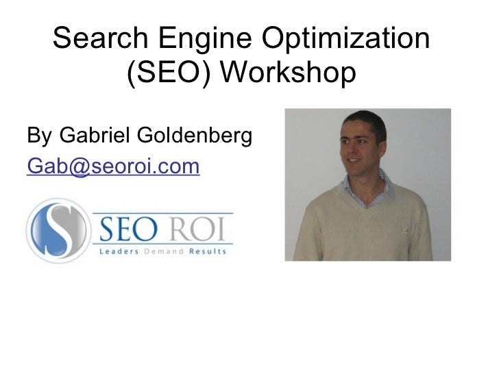 Search Engine Optimization (SEO) Workshop By Gabriel Goldenberg Gab @seoroi.com