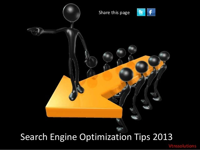 Search Engine Optimization Tips 2013 Share this page Vtnssolutions