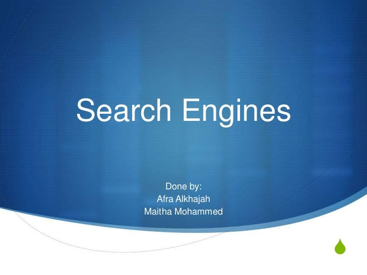 Search Engines         Done by:      Afra Alkhajah    Maitha Mohammed                      S