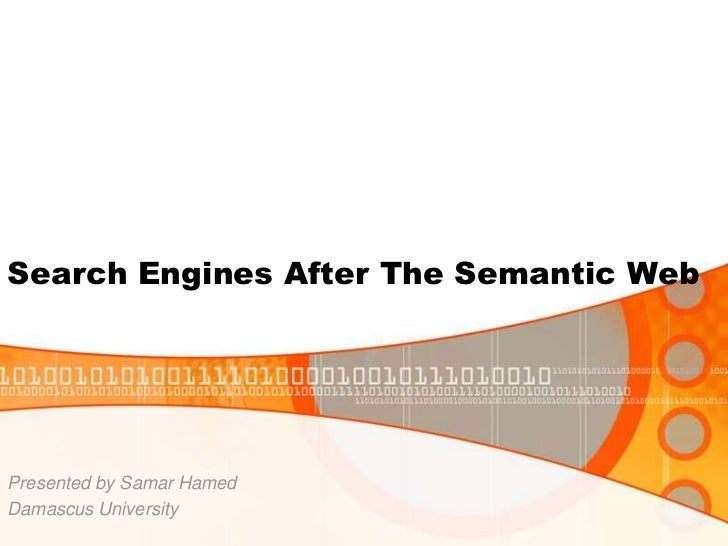 Search Engines After The Semantic Web<br />Presented by Samar Hamed<br />Damascus University<br />