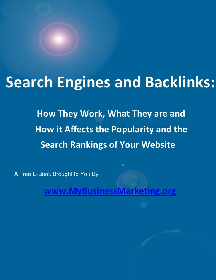 Search Engines and Backlinks:          How They Work, What They are and         How it Affects the Popularity and the     ...