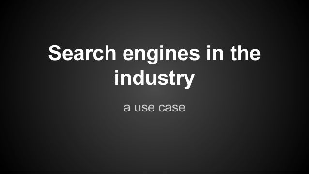 Search engines in the industry a use case