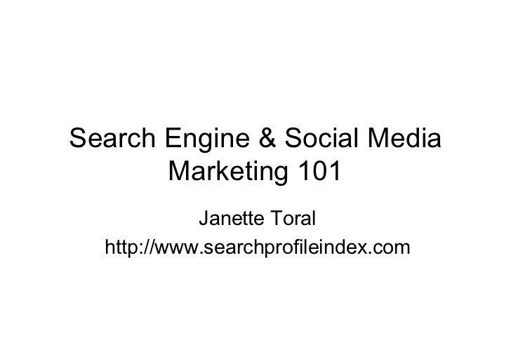 Search Engine & Social Media        Marketing 101             Janette Toral   http://www.searchprofileindex.com