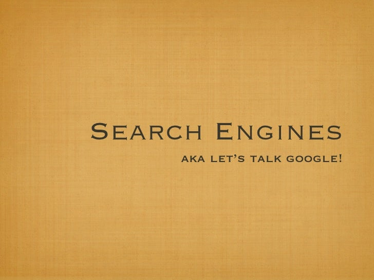 Search Engines      aka let's talk google!