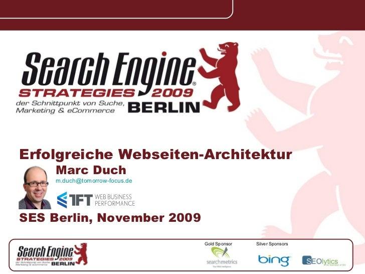 Silver Sponsors Gold Sponsor Erfolgreiche   Webseiten-Architektur Marc Duch [email_address] SES Berlin, November 2009