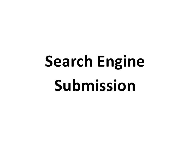 Search Engine Submission<br />StepsScreenshotFor Google, go to http://www.google.com/addurl/?continue=/addurlPaste the URL...