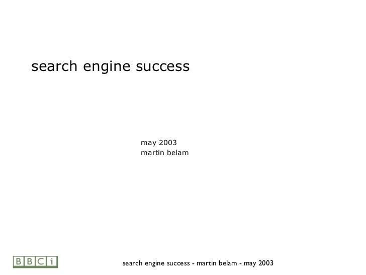 <ul><li>search engine success </li></ul><ul><ul><ul><ul><li>may 2003 </li></ul></ul></ul></ul><ul><ul><ul><ul><li>martin b...