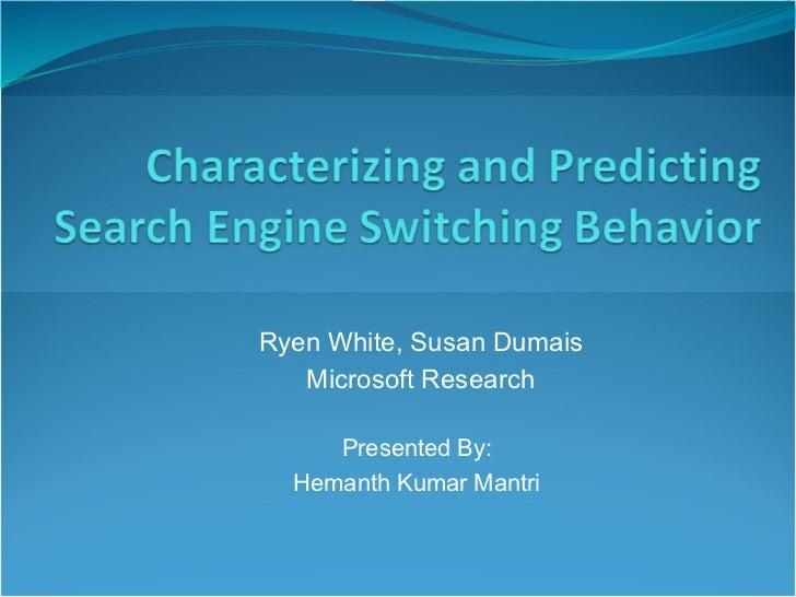 Ryen White, Susan Dumais   Microsoft Research     Presented By:  Hemanth Kumar Mantri