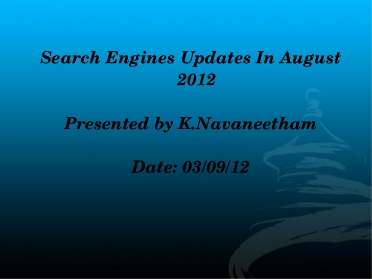 Search Engines Updates In August               2012  Presented by K.Navaneetham         Date: 03/09/12