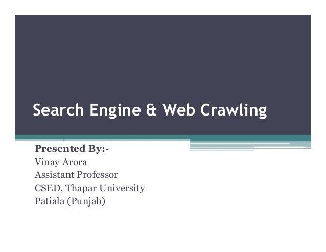 Search Engine & Web Crawling Presented By:- Vinay Arora Assistant Professor CSED, Thapar University Patiala (Punjab)
