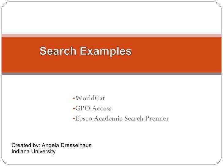 <ul><li>WorldCat </li></ul><ul><li>GPO Access </li></ul><ul><li>Ebsco Academic Search Premier </li></ul>Search Examples Cr...