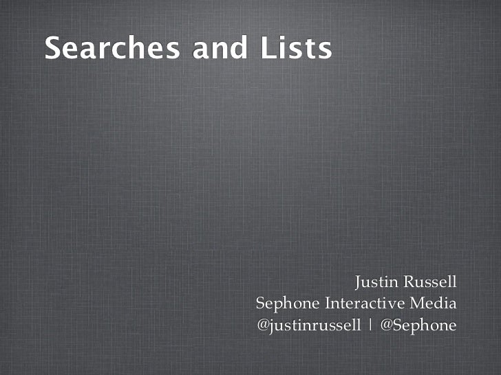 Searches and Lists                          Justin Russell             Sephone Interactive Media             @justinrussel...