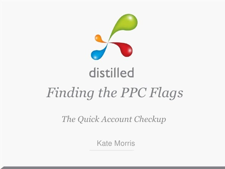 Finding the PPC Flags<br />The Quick Account Checkup<br />Kate Morris<br />
