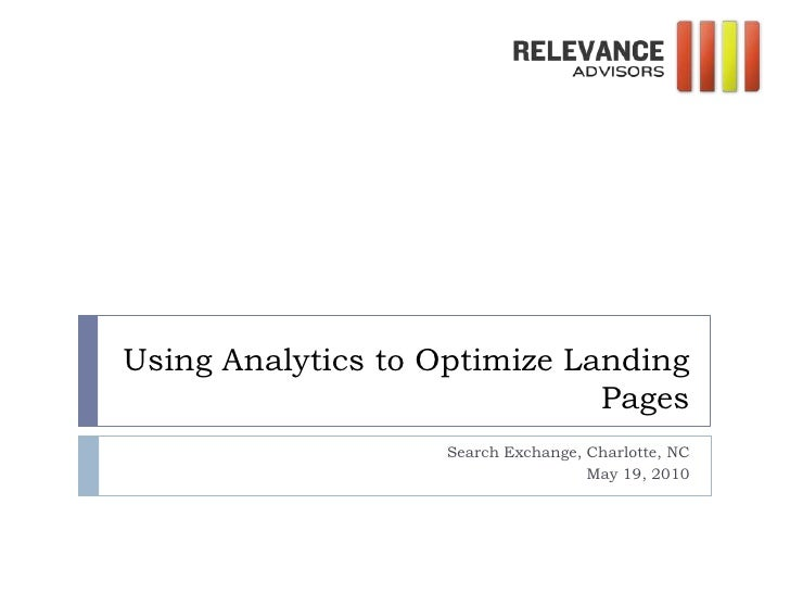 Using Analytics to Optimize Landing Pages<br />Search Exchange, Charlotte, NC<br />May 19, 2010<br />