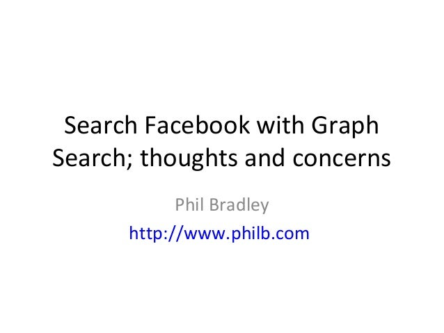 Search Facebook with Graph Search; thoughts and concerns Phil Bradley http://www.philb.com