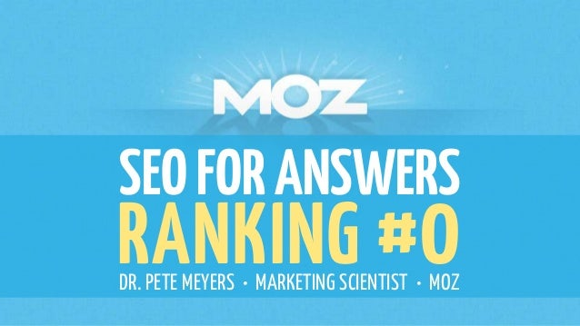 SEOFORANSWERS RANKING #0DR. PETE MEYERS • MARKETING SCIENTIST • MOZ