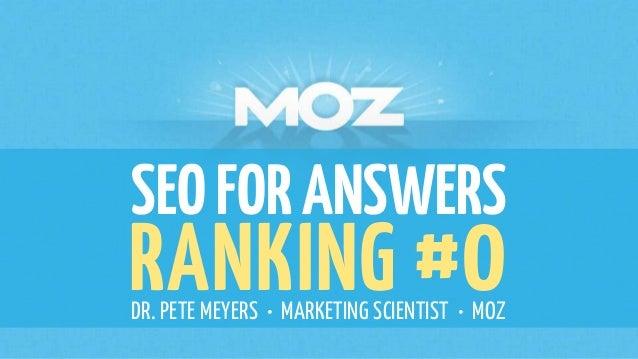 SEOFORANSWERS RANKING #0DR. PETE MEYERS • MARKETING SCIENTIST • MOZ